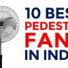 best-pedestal-fan-in-india